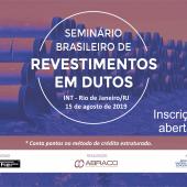 Seminário de Revestimentos em Dutos - prazo final para inscrições!